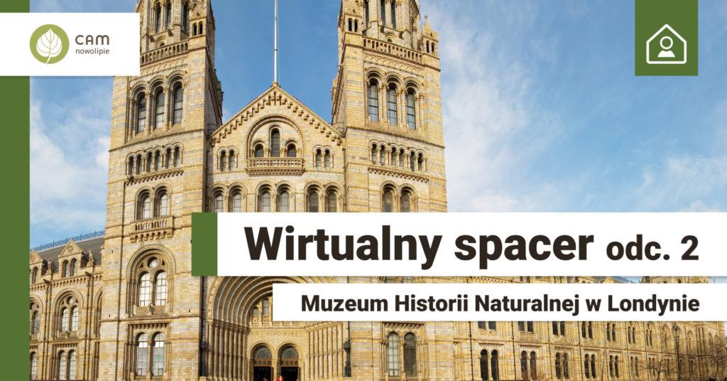 Na pierwszym planie znajduje się fasada gmachu Muzeum. W dolnej lewej części grafiki napos na biełym tle: Wirtualny spacer odc. 2, Muzeum Historii Naturalnej w Londynie.