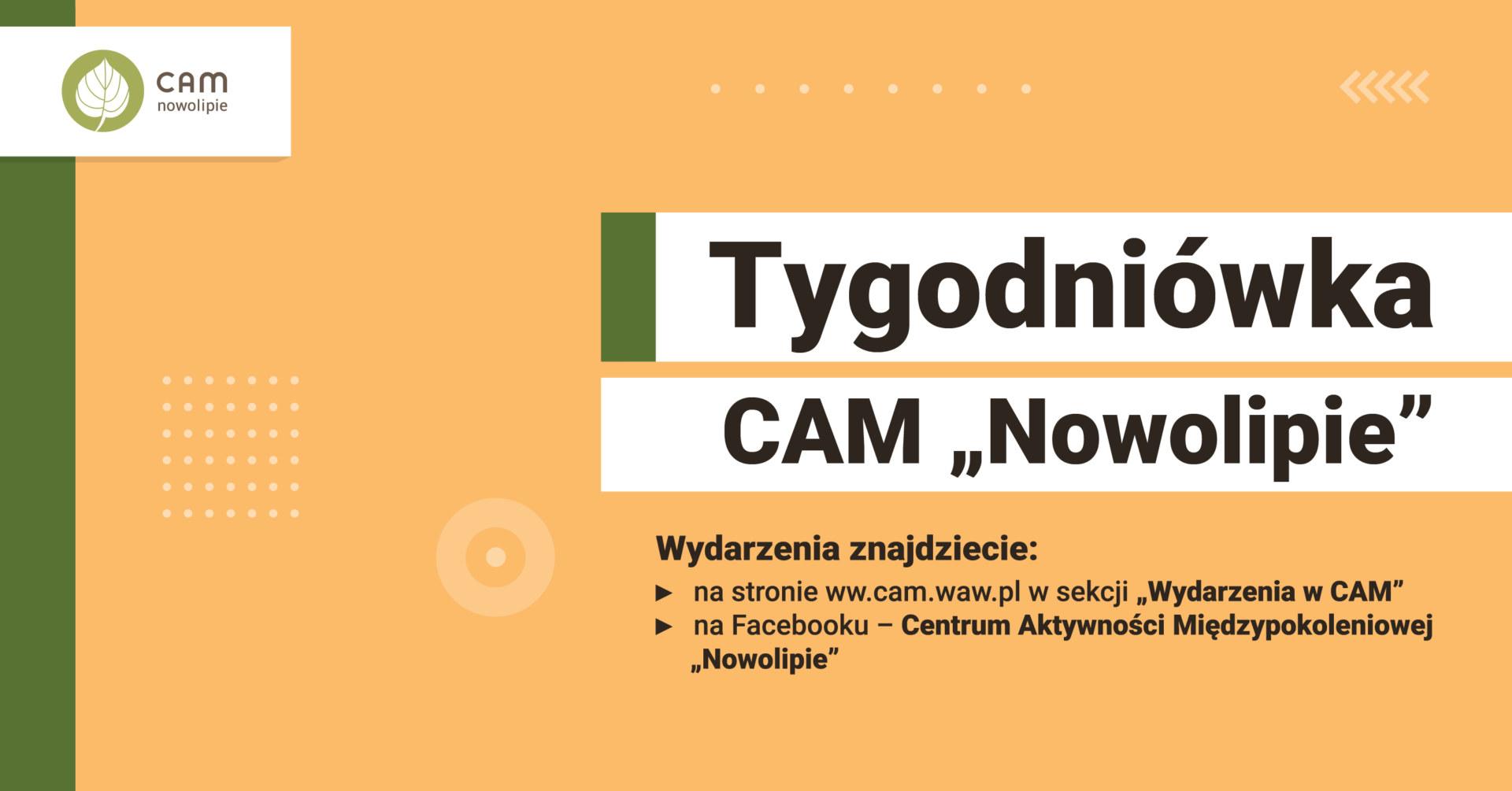 Na pomarańczowym tle napis: Tygodniówka Centrum Aktywności Międzypokoleniowej Nowolipie, oraz poniżej na ciemniejszym tle: Wydarzenia znajdziecie na stronie cam.waw.pl i na facebooku.