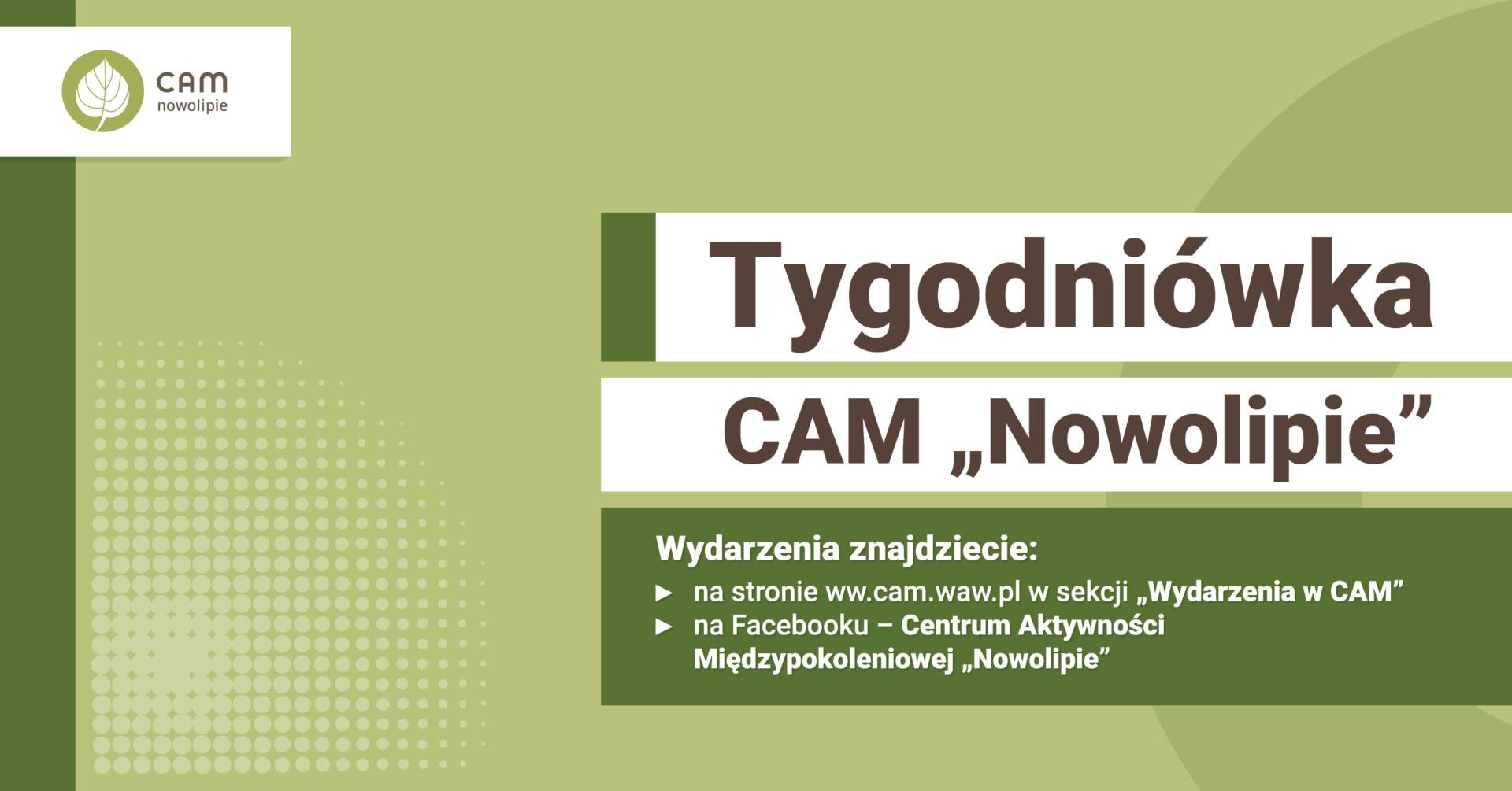 Na zielonym tle napis: Tygodniówka Centrum Aktywności Międzypokoleniowej Nowolipie, oraz poniżej na ciemniejszym tle: Wydarzenia znajdziecie na stronie cam.waw.pl i na facebooku.