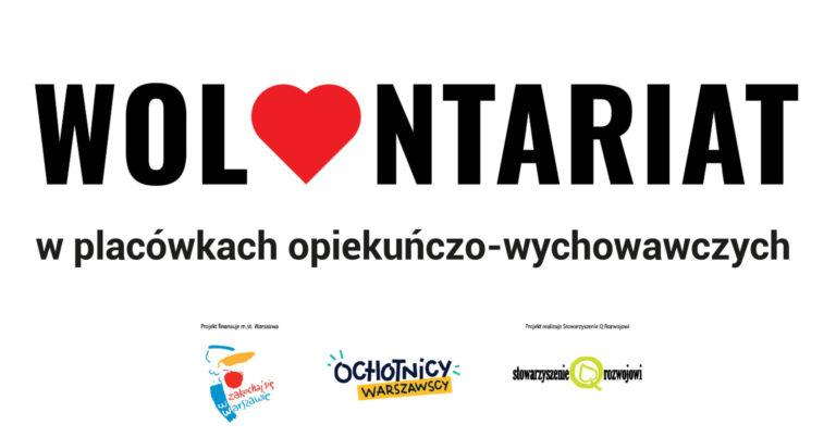 Na białym tle napis Wolontariat w placówkach opiekuńczo-wychowawczych. Na dole loga urzędu miasta st. Warszawy, Ochotnicy Warszawscy, Q Rozwojowi.